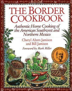 The Border Cookbook: Authentic Home Cooking of the American Southwest and Northern Mexico