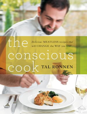 The Conscious Cook: Delicious Meatless Recipes That Will Change the Way You Eat