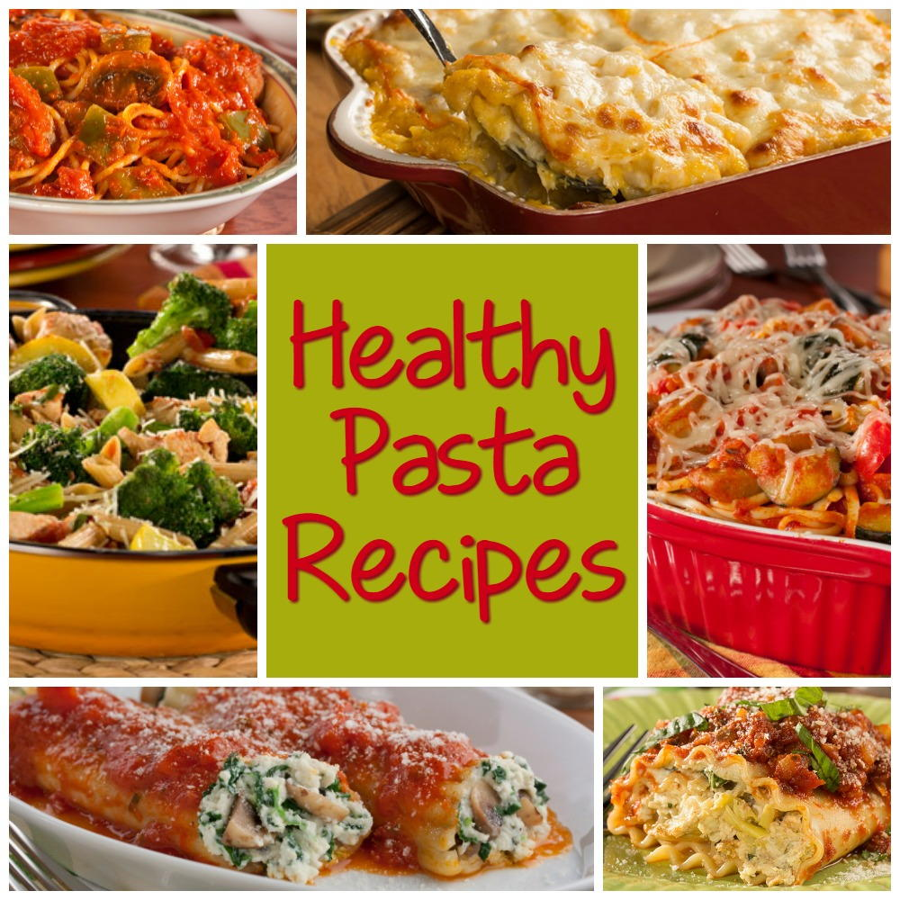 Healthy Pasta Recipes 6 Of Our Best Pasta Dinner Recipes