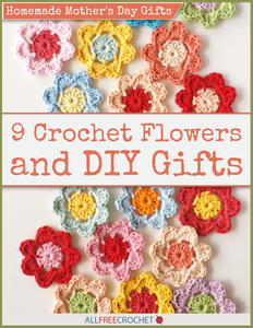 Homemade Mother's Day Gifts: 9 Crochet Flowers and DIY Gifts