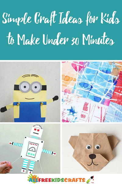 30 Simple Craft Ideas For Kids To Make Under Thirty Minutes
