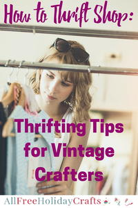 How to Thrift Shop: 10 Thrifting Tips for Vintage Crafters
