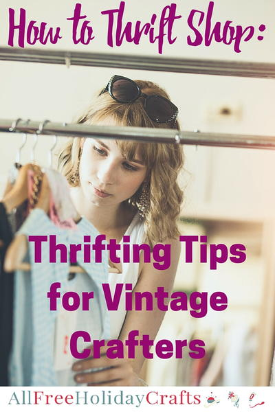 How to Thrift Shop 10 Thrifting Tips for Vintage Crafters