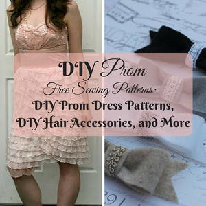 18 DIY Prom Free Sewing Patterns: DIY Prom Dress Patterns, DIY Hair Accessories, and More