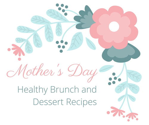Top 10 Healthy Mothers Day Recipes