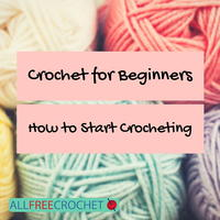 Crochet for Beginners: How to Start Crocheting