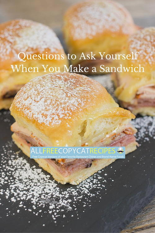 Questions to Ask Yourself When You Make a Sandwich