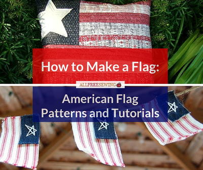 How to Make a Flag 10 American Flag Patterns and Tutorials