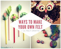 Ways to Make Your Own Felt + 11 Felt Crafts