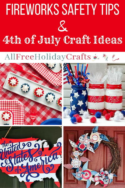Fireworks Safety Tips 4th Of July Craft Ideas