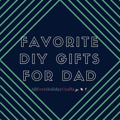 10 Favorite DIY Gifts for Dad