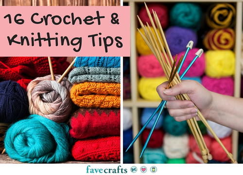 16 Crochet and Knitting Tips You Need