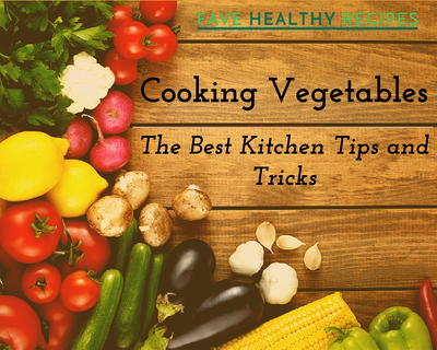 Cooking Vegetables The Best Kitchen Tips and Tricks