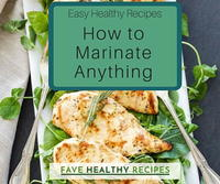 Easy Healthy Recipes: How to Marinate Anything