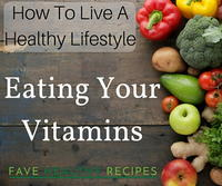 How to Live A Healthy Lifestyle: Eating Your Vitamins