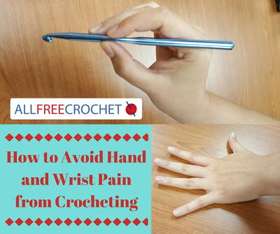 How to Avoid Hand and Wrist Pain from Crocheting