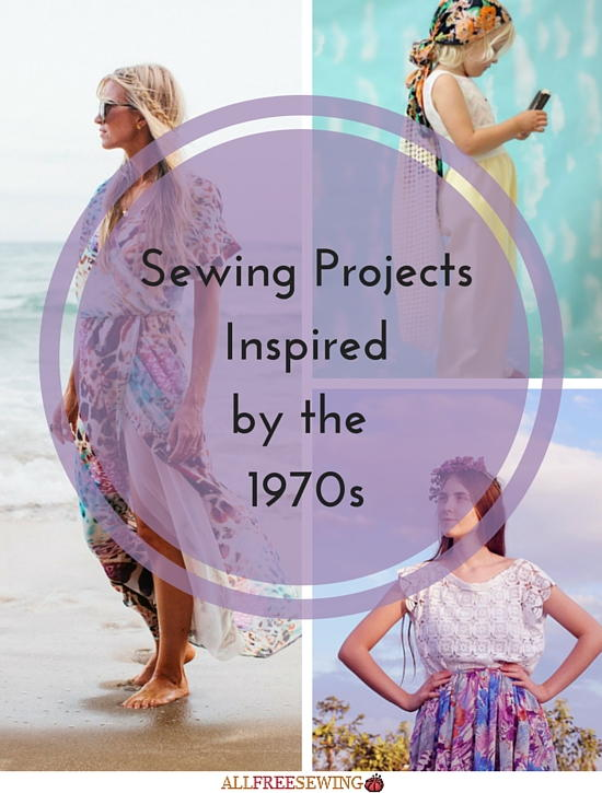 Sewing Projects Inspired by the 1970s