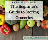 Kitchen Tips and Tricks: The Beginner's Guide To Storing Groceries