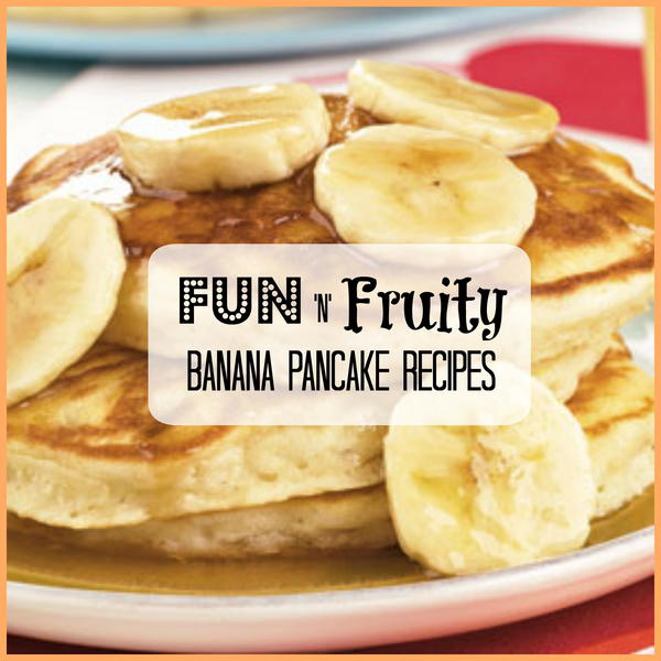 Fun n Fruity Banana Pancake Recipes