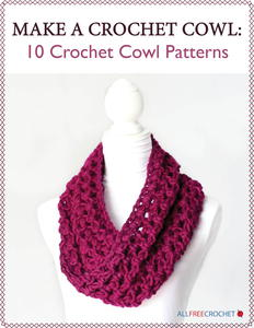 Make a Crochet Cowl: 10 Crochet Cowl Patterns