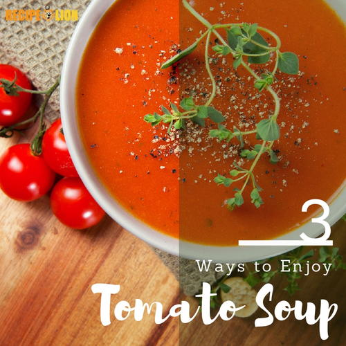 3 Easy Recipes for Tomato Soup
