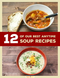 """12 of Our Best Anytime Soup Recipes"" Free eCookbook"