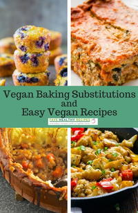 Vegan Baking Substitutions and 6 Easy Vegan Recipes