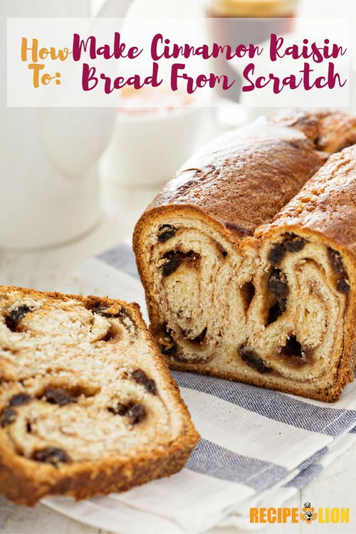How to Make Cinnamon Raisin Bread From Scratch