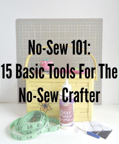 No-Sew 101 15 Basic Tools for the No-Sew Crafter