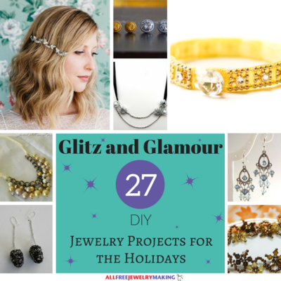 Glitz and Glamour 27 DIY Jewelry Projects for the Holidays