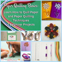 Paper Quilling Basics: Learn How to Quill Paper and Paper Quilling Techniques + 10 Beginner Projects