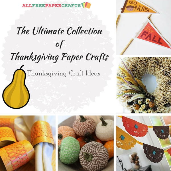 The Ultimate Collection of Thanksgiving Paper Crafts: 40 Thanksgiving Craft Ideas