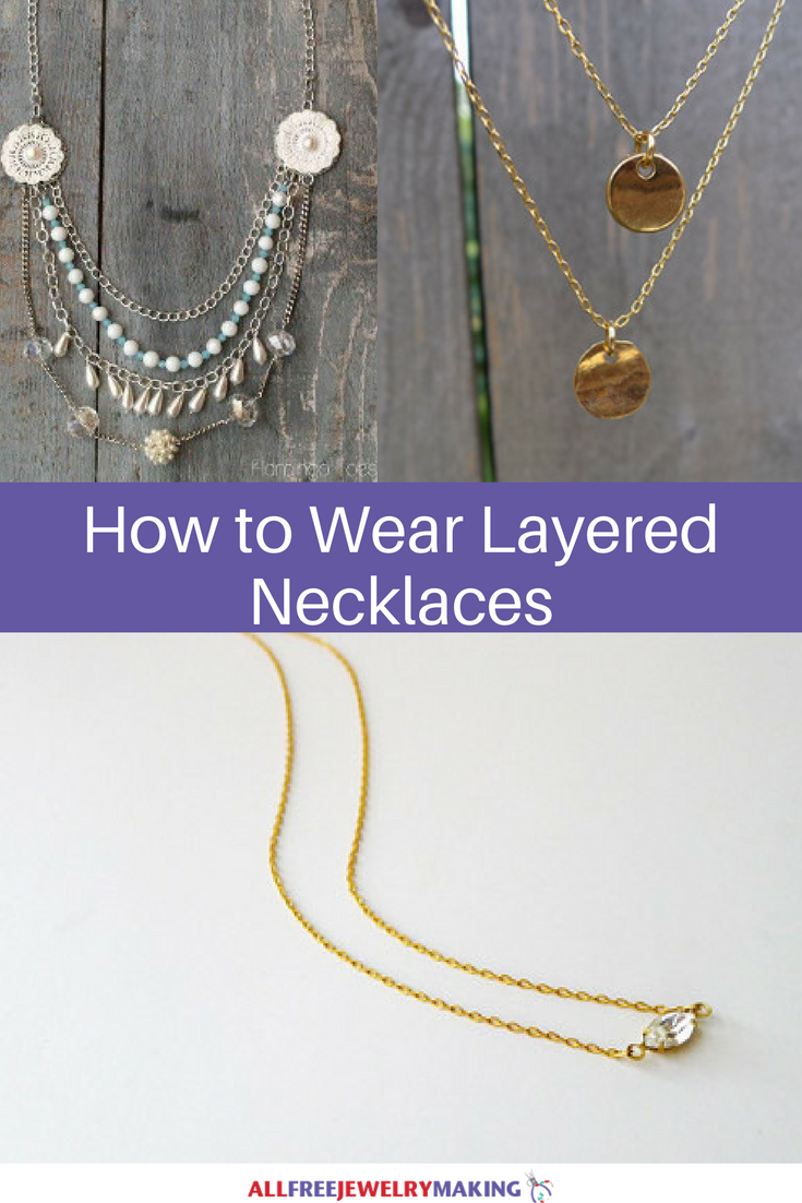 How To Wear Layered Necklaces Allfreejewelrymaking Com