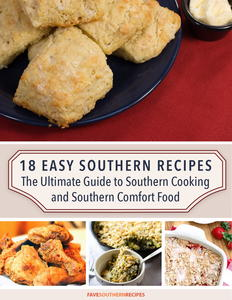 """18 Easy Southern Recipes: The Ultimate Guide to Southern Cooking and Southern Comfort Food"" Free eCookbook"