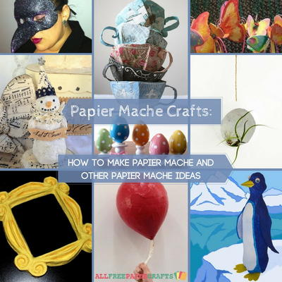 20 Papier Mache Crafts How To Make Papier Mache And Other Papier