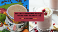 Hot Chocolate for the Holidays: How to Make Your Best Cup