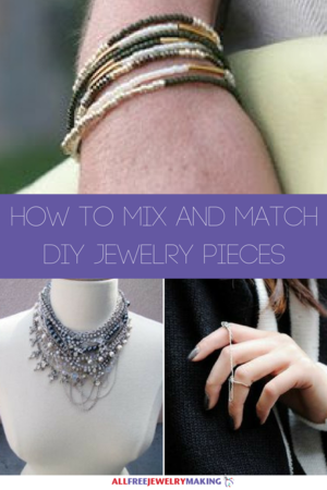 How to Mix and Match DIY Jewelry Pieces