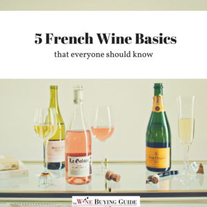 5 French Wine Basics That Everyone Should Know