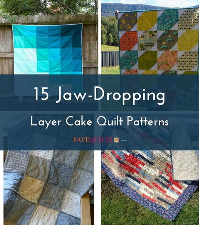 15 Jaw-Dropping Layer Cake Quilt Patterns