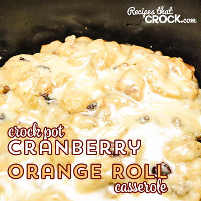 Slow Cooker Cranberry Orange Roll Casserole