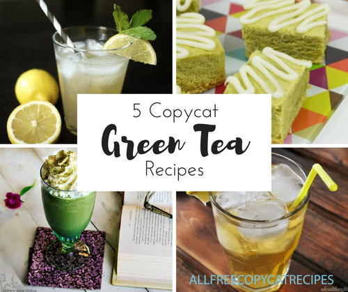 5 Copycat Green Tea Recipes