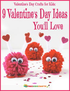 Valentines Day Crafts for Kids: 9 Valentines Day Ideas You'll Love free eBook