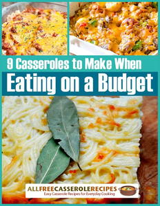 """9 Casserole Recipes to Make When Eating on a Budget"" Free eCookbook"