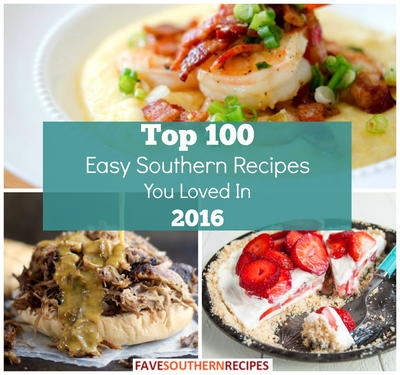 Top 100 Easy Southern Recipes You Loved in 2016