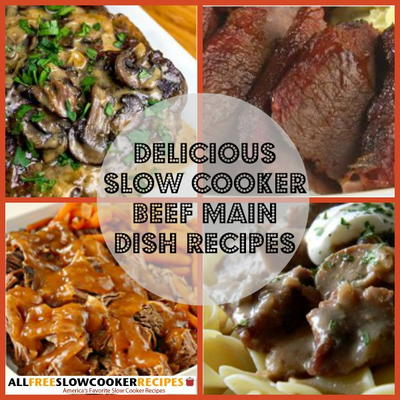Beef Main Dishes 7 Delicious Slow Cooker Beef Main Dish Recipes