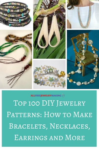 Top 100 DIY Jewelry Patterns How to Make Bracelets Necklaces Earrings and More