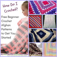 """How Do I Crochet?"" 22 Free Beginner Crochet Afghan Patterns to Get You Started"