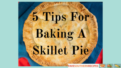 5 Tips For Baking A Skillet Pie
