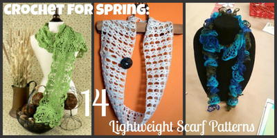 Crochet for Spring 14 Lightweight Scarf Patterns