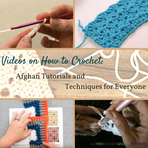 10 Videos On How To Crochet Afghan Tutorials And Techniques For